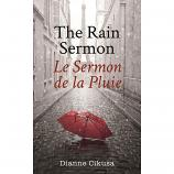 The Rain Sermon: Le Sermon De La Pluie By: Dianne Cikusa
